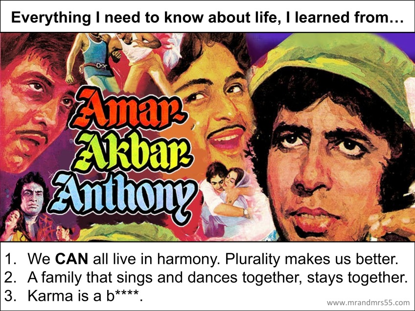 Everything I need to know about life I learned from Amar, Akbar, Anthony (1977).
